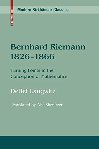 Bernhard Riemann 1826–1866: Turning Points in the Conception of Mathematics (Modern Birkhäuser Classics)