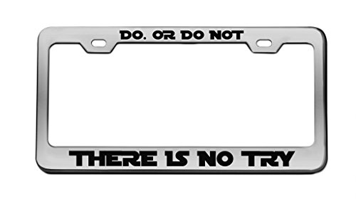 Do Or Do Not There is No Try Star Wars Chrome License Plate Frame Tag