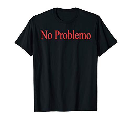 No Problemo Gift For Men & Woman Funny Shirt T-Shirt
