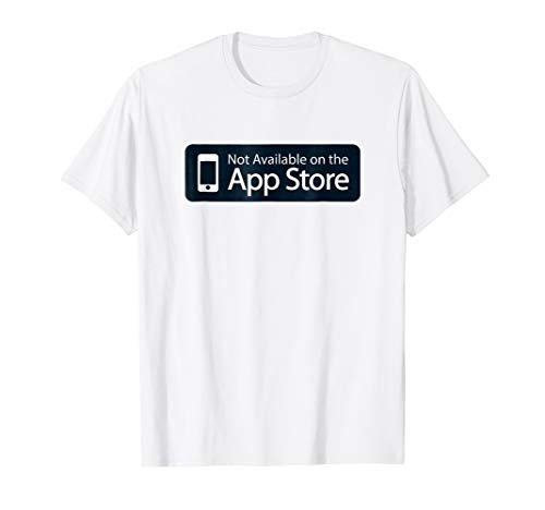 Not Available On The App Store T-Shirt | Funny Joke Parody