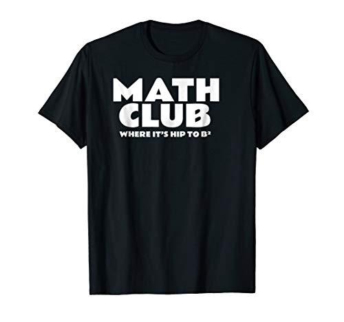Math Geek Math Club Where It's Hip To B2 T-Shirt