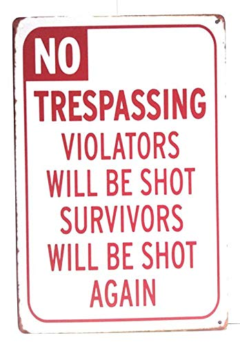 No Trespassing. Violators Will Be Shot. Survivors Will be Shot Again Metal Tin Sign, Outdoor Décor, Tresspasser Sign, Keep Out Sign 8-Inch by 12-Inch | TSC251 |