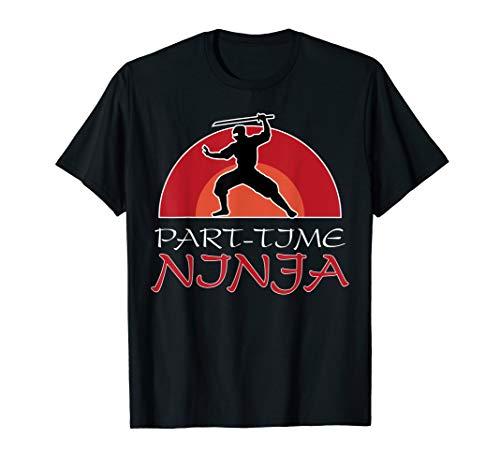 Part-Time Ninja Funny Ninja Nija Design T-Shirt
