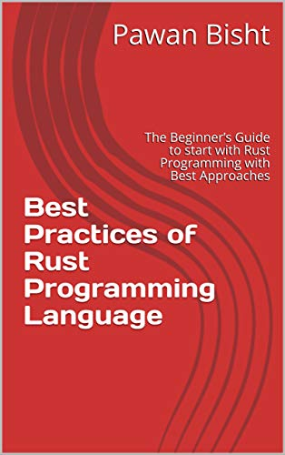 Best Practices  of  Rust Programming Language: The Beginner's Guide to start with Rust Programming with Best Approaches (Knoldus Rust Programming Series)