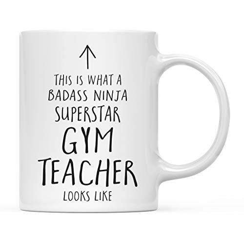 Andaz Press Funny 11oz. Ceramic Coffee Tea Mug Gift, This is What a Badass Ninja Superstar Gym Teacher Looks Like, 1-Pack, Birthday Christmas Gift Ideas