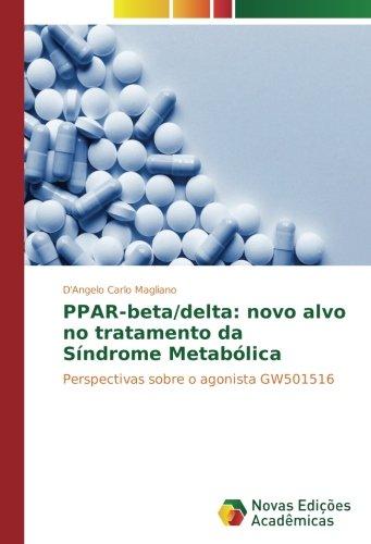 PPAR-beta/delta: novo alvo no tratamento da Síndrome Metabólica: Perspectivas sobre o agonista GW501516 (Portuguese Edition)