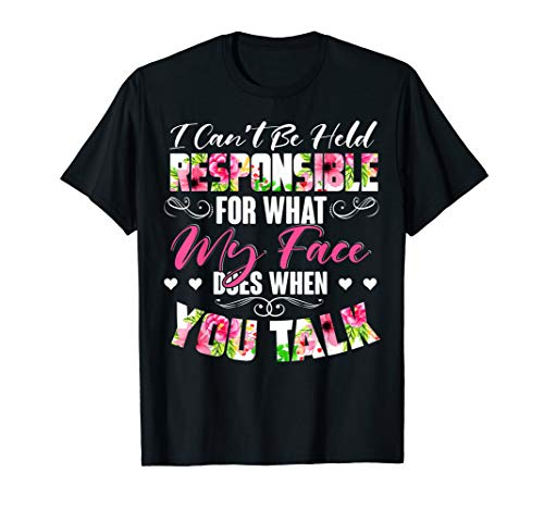 Funny Quote Sayings Gift I Can't Be Held Responsible T Shirt