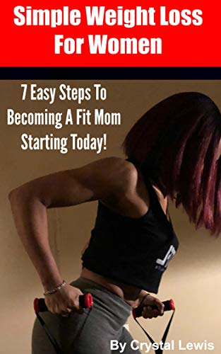 Simple Weight Loss for Women: 7 Easy Steps to Becoming A Fit Mom Starting Today (Weight Loss For Women Over 40, Mini Habits For Weight Loss, Weight Loss For Women)