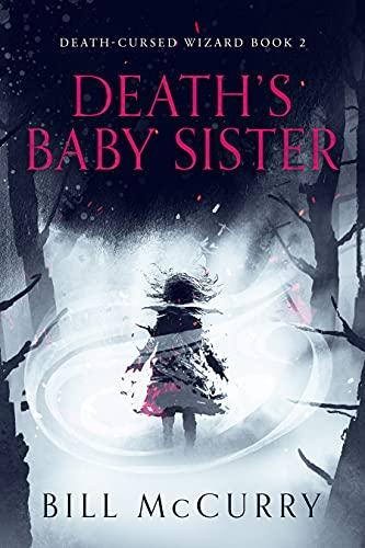 Death's Baby Sister: A Snarky Dark Fantasy Novel (Death-Cursed Wizard Book 2)
