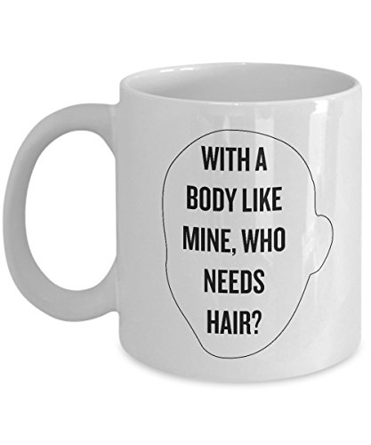 Gift for Bald Men - With a Body Like Mine, Who Needs Hair?