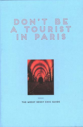 Don't Be a Tourist in Paris: The Messy Nessy Chic Guide