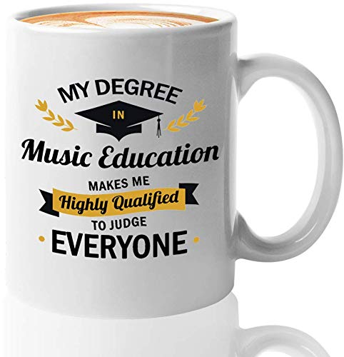 College Coffee Mug 11 Oz - My Degree In Music Education Make Me Highly Qualified - Famous Sarcastic Graduation Present Student Coworker