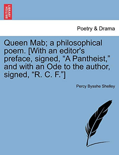 Queen Mab; a philosophical poem. [With an editor's preface, signed, 'A Pantheist,' and with an Ode to the author, signed, 'R. C. F.']
