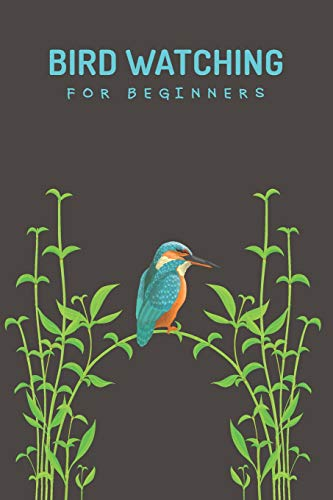 Bird Watching For Beginners: Customized Bird Watching Log Book; Improve Your Birding By Impression With This Bird Watching Checklist ; Birding For ... Essentials For Birdwatching; Birders Handbook