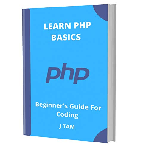 LEARN PHP BASICS: Beginner's Guide For Coding