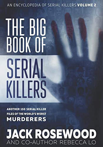 The Big Book of Serial Killers Volume 2: Another 150 Serial Killer Files of the World's Worst Murderers (An Encyclopedia of Serial Killers)