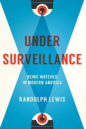 Under Surveillance: Being Watched in Modern America