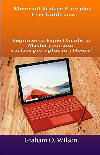 Microsoft Surface Pro 7 plus User Guide 2021: Beginner to Expert Guide to Master your 2021 surface pro 7 plus in 3 Hours!