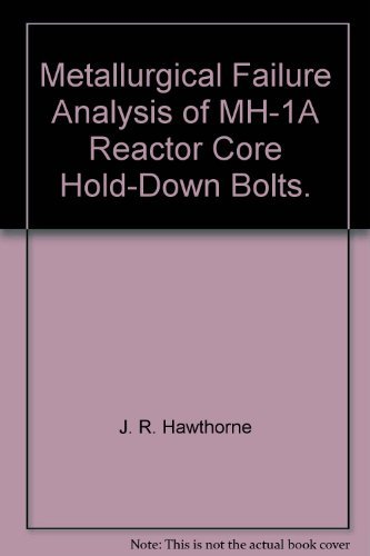 Metallurgical Failure Analysis of MH-1A Reactor Core Hold-Down Bolts.