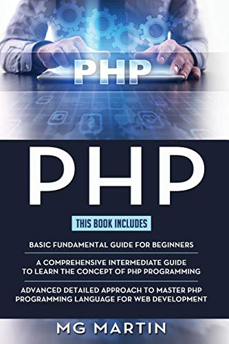 PHP: The Complete Guide for Beginners,Intermediate and Advanced Detailed Approach To Master PHP Programming
