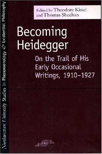 Becoming Heidegger: On the Trail of His Early Occasional Writings, 1910-1927 (Studies in Phenomenology and Existential Philosophy)