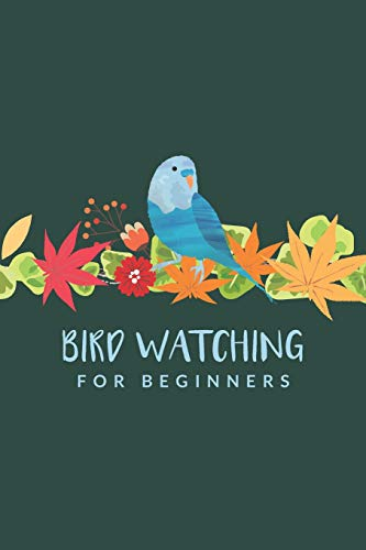 Bird Watching For Beginners: Improve Your Birding By Impression With This Bird Watcher Checklist ; Customized Bird Watching Log Book; Birding For Kids ... Essentials For Birdwatching; Birders Handbook