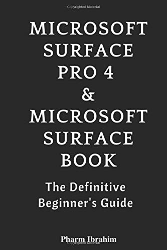 Microsoft Surface Pro 4 & Microsoft Surface Book: The 2016 Definitive Beginner's Guide