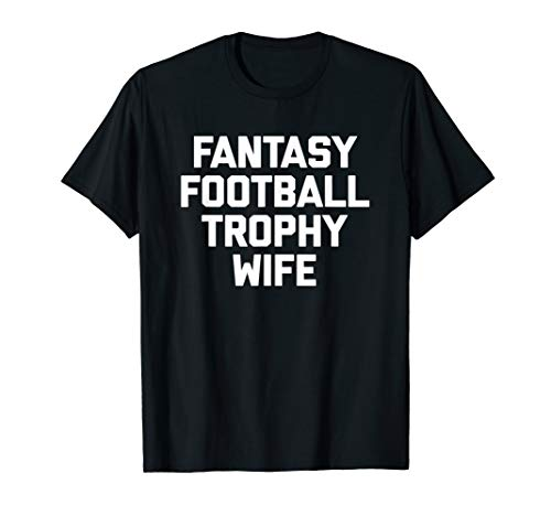 Fantasy Football Trophy Wife T-Shirt Funny Fantasy Football T-Shirt