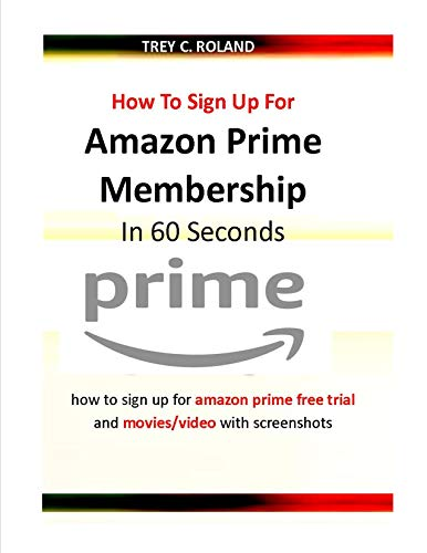 How To Sign Up For Amazon Prime Membership In 60 Seconds: how to sign up for amazon prime free trial and movies/video with screenshots (Quick Help Book 6)