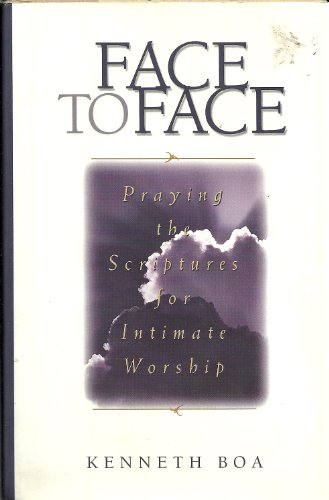 Face to Face : Praying the Scriptures for Intimate Worship  (Volume 1)