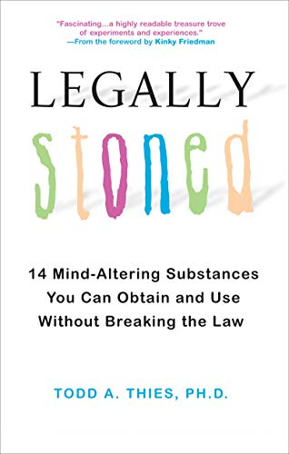 Legally Stoned:: 14 Mind-Altering Substances You Can Obtain and Use Without Breaking the Law