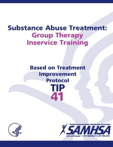 Substance Abuse Treatment: Group Therapy Inservice Training: Treatment Improvement Protocol Series (Tip 41)