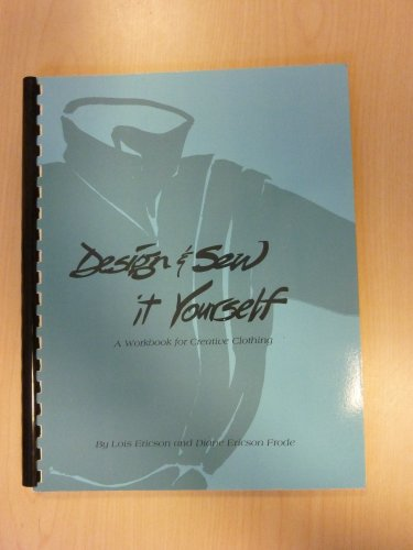 Design and Sew It Yourself: A Workbook for Creative Clothing