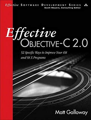 Effective Objective-C 2.0: 52 Specific Ways to Improve Your IOS and OS X Programs (Effective Software Development) (Effective Software Development Series)