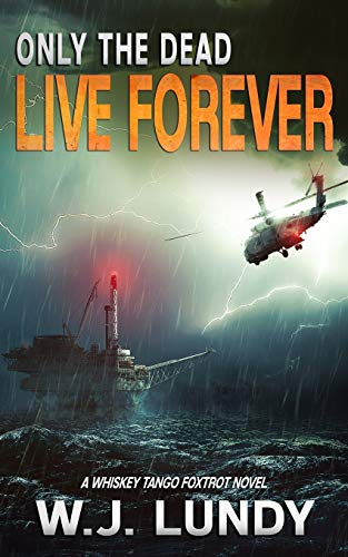Only The Dead Live Forever: A Whiskey Tango Foxtrot Novel