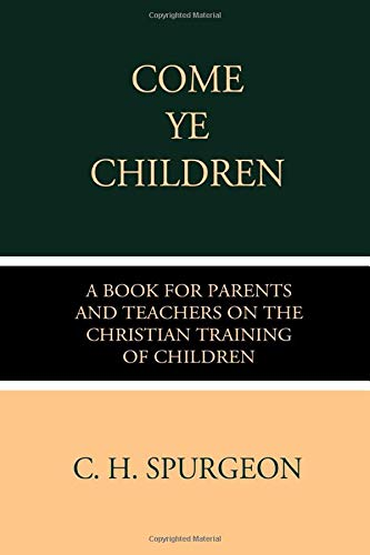 Come Ye Children: A Book for Parents and Teachers on the Christian Training of Children
