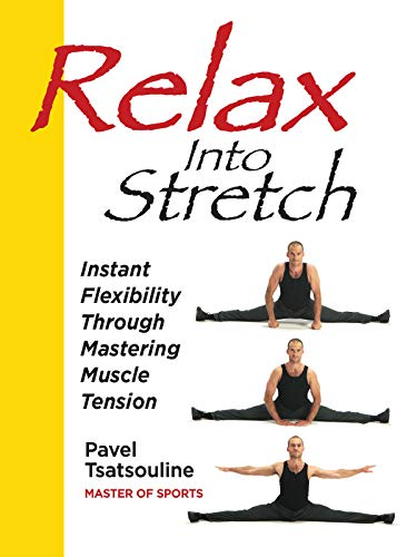 Relax Into Stretch, Instant Flexibility Through Mastering Muscle Tension