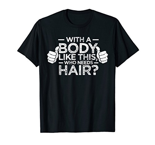 With A Body Like This Who Needs Hair Shirt Bald Gift
