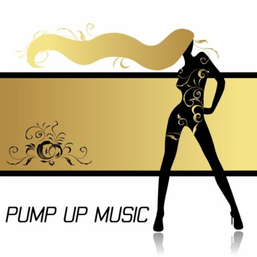 Pump Up Music: Energy Music, Running Music and Workout Songs ideal for Exercise, Fitness, Workout, Aerobics, Running, Walking, Weight Lifting, Cardio, Weight Loss, Abs