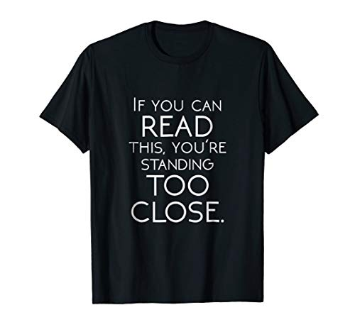 If You Can Read This You're Standing Too Close Humor T Shirt