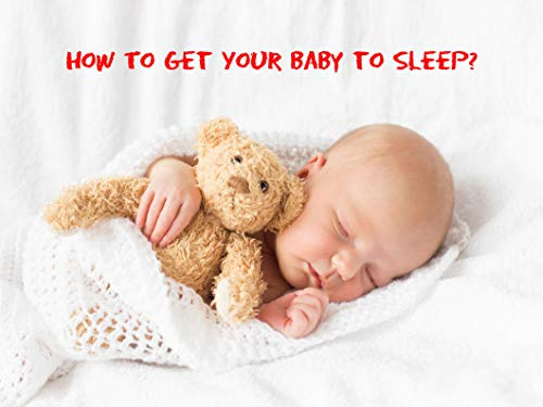 How to get your baby to sleep?