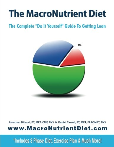 The MacroNutrient Diet: The Complete 'Do It Yourself' Guide to Getting Lean