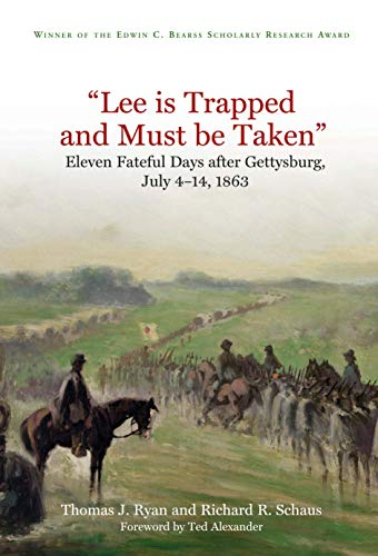 'Lee is Trapped, and Must be Taken': Eleven Fateful Days after Gettysburg: July 4 - 14, 1863