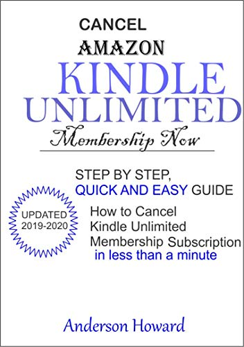 Cancel Amazon Kindle Unlimited Membership Now: STEP BY STEP, QUICK AND EASY GUIDE on How to Cancel Kindle Unlimited membership sub in less than a minute