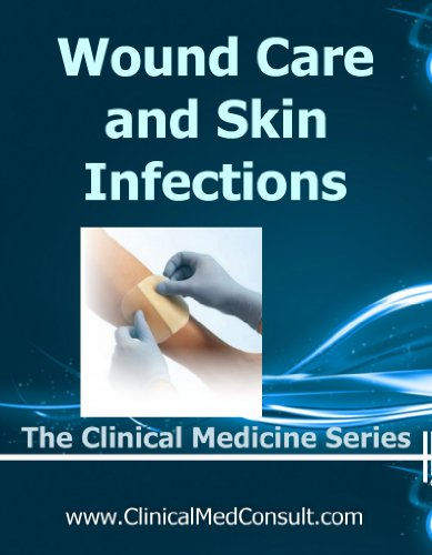 Wound Care and Skin Infections - 2020 (The Clinical Medicine Series Book 30)