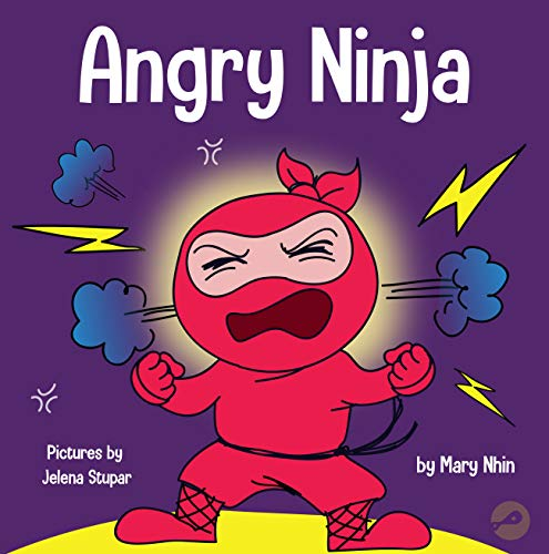 Angry Ninja: A Children's Book About Fighting and Managing Emotions of Anger (Ninja Life Hacks 1)