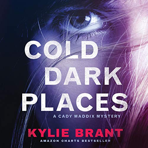 Cold Dark Places: A Cady Maddix Mystery, Book 1