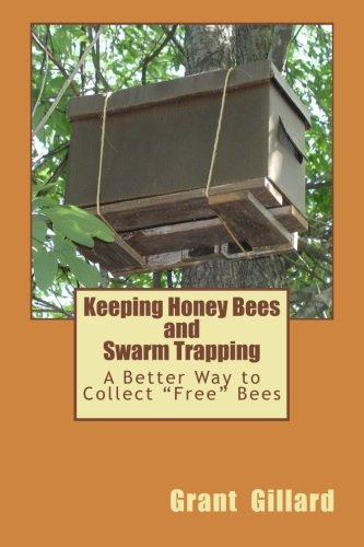 Keeping Honey Bees and Swarm Trapping: A Better Way to Collect 'Free' Bees