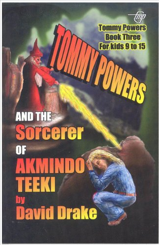 Tommy Powers and the Sorcerer of Akmindo Teeki (Tommy Powers Super Hero Book 3)