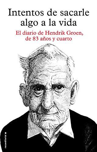 Intentos de sacarle algo a la vida: El diario de Hendrik Groen, de ochenta y tres años y cuarto (Best seller / Ficción) (Spanish Edition)